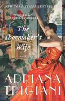 The Shoemaker's Wife: A Novel - Adriana Trigiani