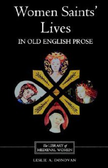 Women Saints' Lives in Old English Prose - Leslie A. Donovan