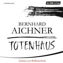 Totenhaus (Bestatterin Brunhilde Blum 2) - Bernhard Aichner, Wolfram Koch, Der Hörverlag