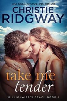Take Me Tender (Billionaire's Beach Book 1) - Christie Ridgway