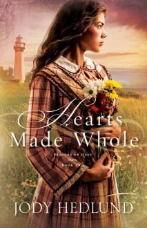Hearts Made Whole - Jody Hedlund