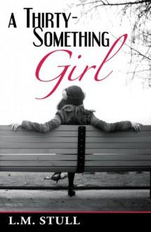 A Thirty-Something Girl - L.M. Stull