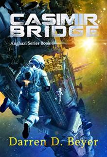 Casimir Bridge: A Science Fiction Thriller (Anghazi Series Book 1) - Darren Beyer
