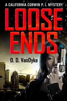Loose Ends: A California Corwin P. I. Mystery (California Corwin P. I. Mystery Series) - D. D. Vandyke