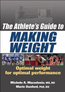 The Athlete's Guide to Making Weight - Michele Macedonio, Marie Dunford
