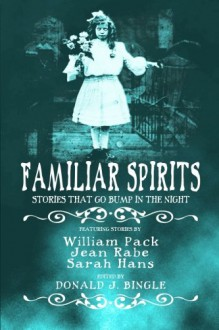 Familiar Spirits - Donald J. Bingle, Donald J. Bingle, William Pack, William Pack, TS Rhodes, Melanie Waghorne, Jean Rabe, Sarah Hans, Dolores Whitt Becker, Lynne Handy, Wren Roberts, Kate Johnson, Cathy Kern, Ric Waters