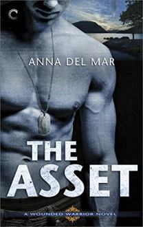 The Asset (A Wounded Warrior Novel) - Anna del Mar