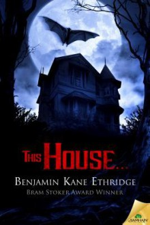 This House... - Benjamin Kane Ethridge