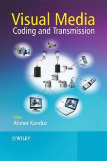 Visual Media Coding and Transmission - Ahmet Kondoz