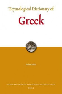 Etymological Dictionary of Greek, 2-Volume Set - Robert S.P. Beekes