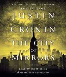 The City of Mirrors: A Novel (Book Three of The Passage Trilogy) - Justin Cronin,Scott Brick