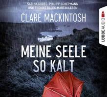 Meine Seele so kalt: Psychothriller. - Clare Mackintosh, Sebastian Danysz, Sabina Godec, Thomas Balou Martin, Philipp Schepmann, Rainer Schumacher