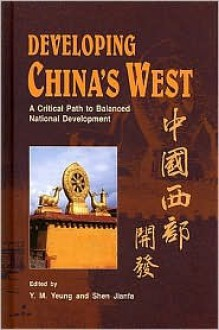 Developing China's West: A Critical Path to Balanced National Development - Yue-Man Yeung