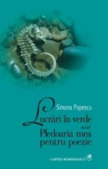 Lucrari in verde sau Pledoaria mea pentru poezie - Simona Popescu