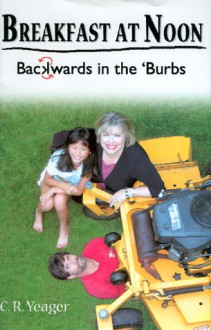Breakfast at Noon: Backwards in the 'Burbs - C.R. Yeager
