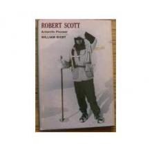 Robert Scott, Antarctic Pioneer - William Bixby