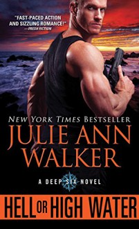 Hell or High Water (The Deep Six) - Julie Ann Walker
