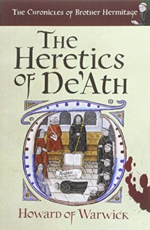 The Heretics of De'Ath (Chronicles of Brother Hermitage) - Howard of Warwick