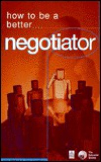 How to Be a Better Negotiator - John Mattock, Jons Ehrenborg