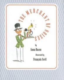 The Merchant of Noises - Anna Rozen, François Avril, Carl W. Scarbrough