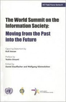 The World Summit On The Information Society: Moving From The Past Into The Future (Ict Task Force Series) - Daniel Stauffacher, Wolfgang Kleinwachter