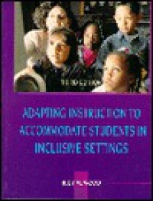 Adapting Instruction to Accommodate Students in Inclusive Settings - Judy W. Wood, Wood, Judy W. Wood, Judy W.