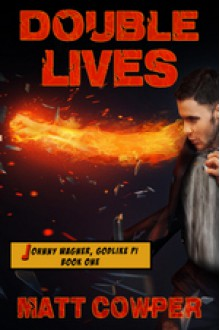 Double Lives (Johnny Wagner, Godlike PI Book One) - Matt Cowper