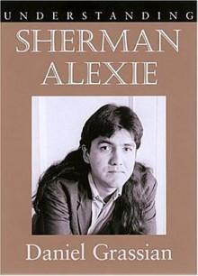 Understanding Sherman Alexie - Daniel Grassian