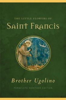 The Little Flowers of Saint Francis - Brother Ugolino, Jon M. Sweeney