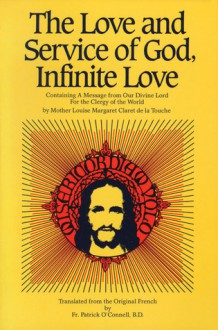 The Love And Service of God: Containing a Message from Our Divine Lord for the Clergy of the World - Patrick O'Connell