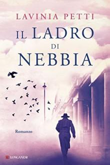 Il ladro di nebbia - Lavinia Petti