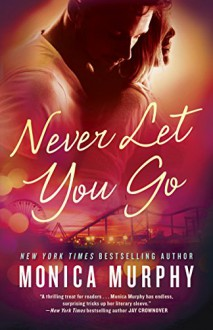 Never Let You Go - Monica Murphy