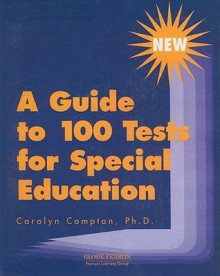 A Guide to 100 Tests for Special Education - Carolyn C. Compton
