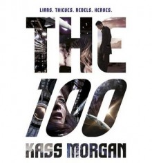 [(The 100)] [Author: Kass Morgan] published on (September, 2013) - Kass Morgan
