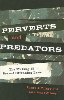 Perverts and Predators: The Making of Sexual Offending Laws - Laura J. Zilney