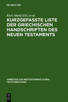 Kurzgefa Te Liste Der Griechischen Handschriften Des Neuen Testaments - Kurt Aland, Michael Welte