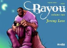 Bayou Vol. 2 - Jeremy Love