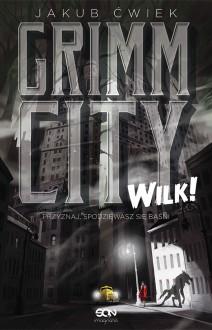 Grimm City. Wilk! - Jakub Ćwiek