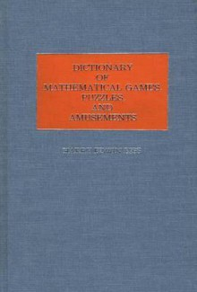 Dictionary of Mathematical Games, Puzzles, and Amusements - Harry Edwin Eiss