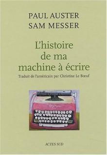 L'histoire de ma machine à écrire - Paul Auster, Christine Le Bœuf, Sam Messer