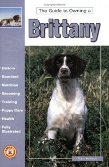 The Guide to Owning a Brittany - Stacy Kennedy