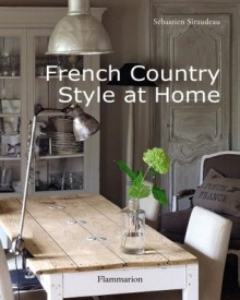 French Country Style at Home - Sebastian Siraudeau