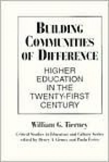 Building Communities of Difference: Higher Education in the Twenty-First Century - William G. Tierney