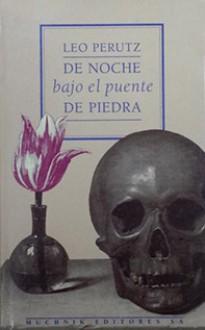 De noche, bajo el puente de piedra - Leo Perutz, Cristina García Ohlrich