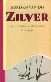 Zilver, of Het verlies van de onschuld - Adriaan van Dis