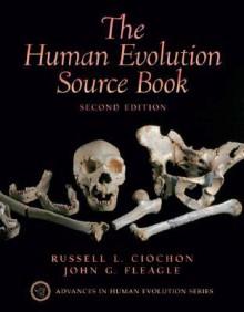 The Human Evolution Source Book - Russell L. Ciochon, John G. Fleagle