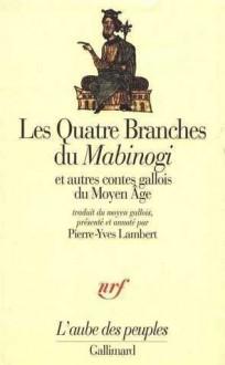 Les quatre branches du Mabinogi et autres contes gallois du Moyen Age - Pierre-Yves Lambert