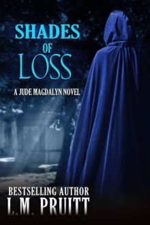 Shades of Loss: A Jude Magdalyn Novella (The Jude Magdalyn Series) - L.M. Pruitt