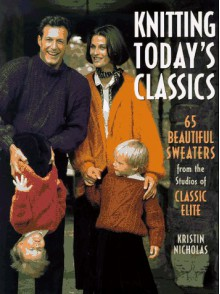 Knitting Beautiful Classics: 65 Great Sweaters from the Studios of Classic Elite - Kristin Nicholas