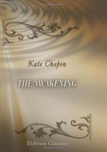 The Awakening: Complete, Authoritative Text with Biographical and Historical Contexts, Critical History, and Essays from Five Contemporary Critical Perspectives - Kate Chopin, Nancy A. Walker